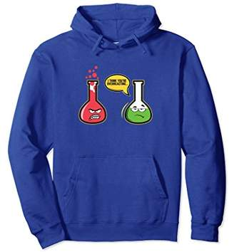 I Think You're Overreacting Funny Chemistry Hoodie