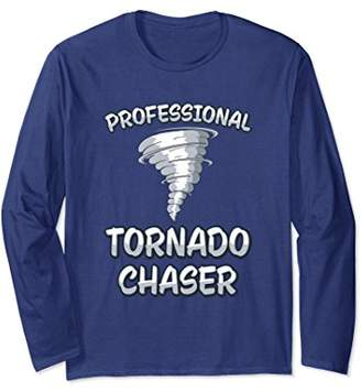 Professional Tornado Chaser - Funny Storms Long Sleeve Tee