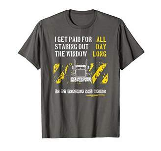 I Get Paid For Staring Out The Window All Day Trucking Shirt