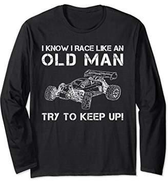 I Know I Race Like An Old Man - Try To Keep Up - Long Sleeve