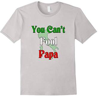 You can't fool papa Italian t-shirt