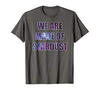 We Are Made Of Stardust T Shirt Science Astronomy Space Tee