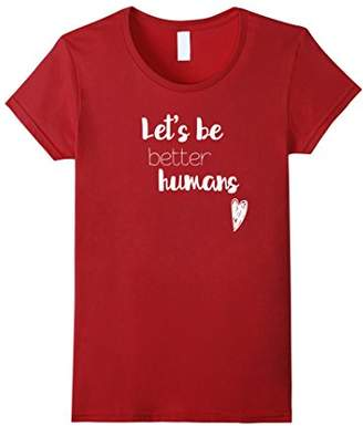 Let's be better humans Inspiring T-Shirt