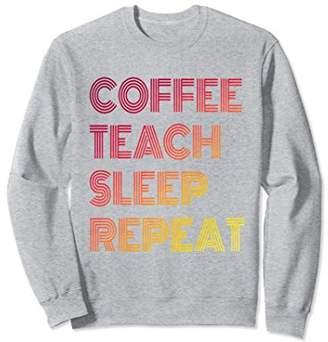 Coffee Teach Sleep Repeat Fun Novelty Sweatshirt
