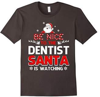 Be Nice To The Dentist Santa Is Watching- Dentist
