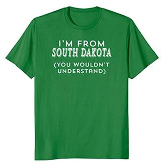 Dakota I'm From South You Wouldn't Understand) T-Shirt