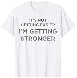 It's Not Getting Easier I am Getting Stronger Lifting T