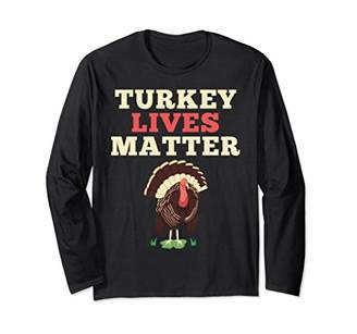 Turkey Lives Matter Thanksgiving Holiday Long Sleeve Shirt