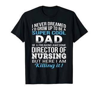 Mens Dad of Director of Nursing T Shirt Father's Day Gift T-Shirt