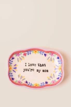 Natural Life I Love That You're My Mom Medium Artisan Trinket Dish