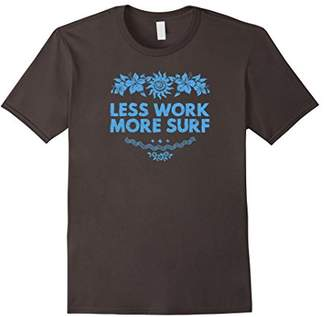 Less Work More Surf Funny Surfer Beach T-Shirt