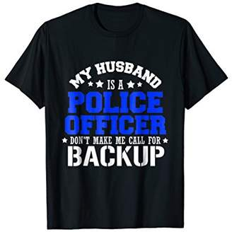 Husband Police Officer T-Shirt Don't Make Me Call For Backup