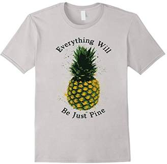 Everything Will Be Just Pine Pineapple T-Shirt