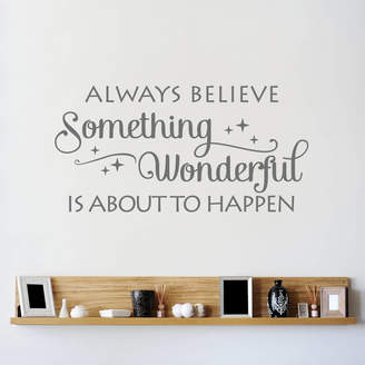 Wall Art 'Always Believe Something...' Wall Sticker