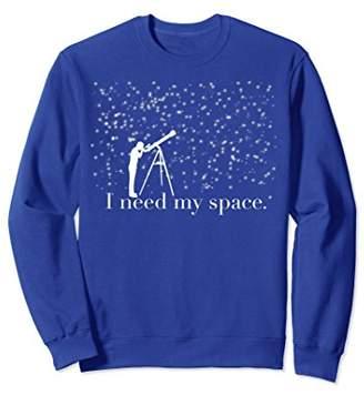 Telescope Sweatshirt - I need my Space Stars Sky Lovers