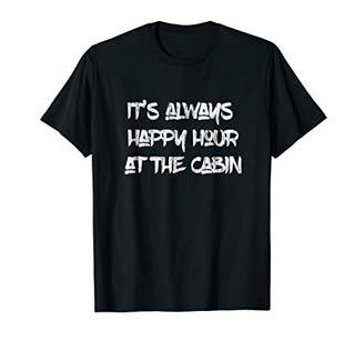 It's Always Happy Hour at the Cabin Shirt
