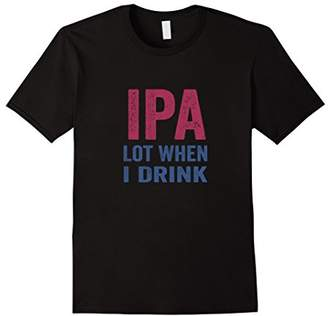 Ipa Lot When i Drink T-Shirt beer lover gifts home brewing