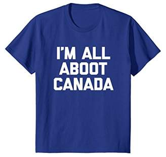 I'm All Aboot Canada T-Shirt funny saying sarcastic novelty
