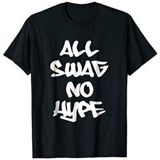 Urban Graffiti Slogan All Swag No Hype Quote T-shirt