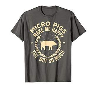 Micro Pigs Make Me Happy You Not So Much Tshirt - Micro Pigs