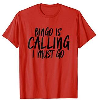 Bingo is Calling I Must Go T-Shirt Apparel - Funny Bingo Tee