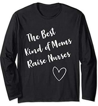 Long Sleeve Proud Mom Tee The Best Kind of Moms Raise Nurses