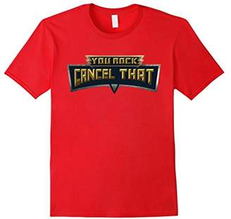 You Rock Cancel That Shirt - Funny Tee