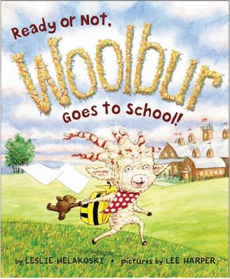 Harper Collins Publishers Ready Or Not Woolbur Goes To School By Leslie Helakoski