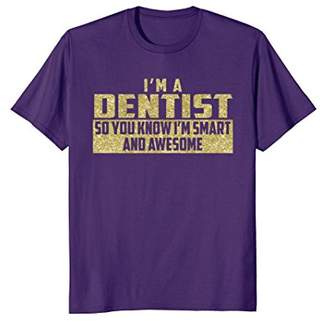 Smart and Awesome Dentist T-Shirt (Gold)