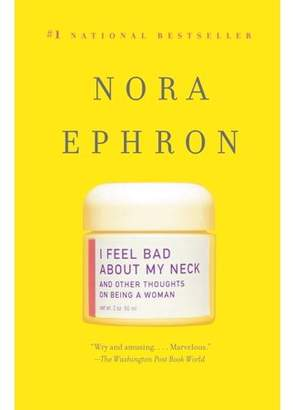 Toms Nora Ephron I Feel Bad About My Neck : And Other Thoughts On Being a Woman