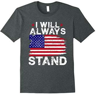 I Will Always Stand Distressed Patriotic Flag T-Shirt
