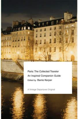 Penguin Random House Paris: The Collected Traveler (Vintage Departures) By Barrie Kerper