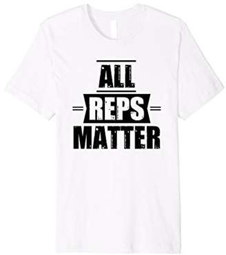 All Reps Matter Cute Funny Workout T-Shirt
