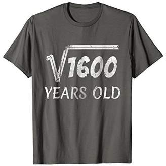 Square Root of 1600 - 40th Birthday 40 Years Old Gift Shirt