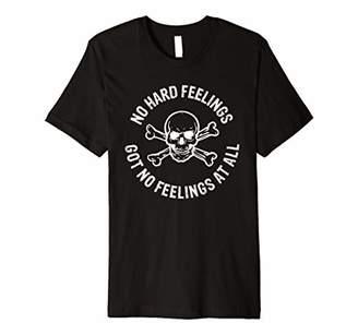 No Hard Feelings Got No Feelings at All Edgy T-Shirt