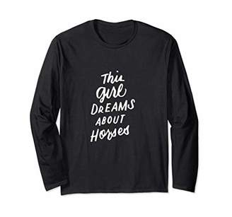 Horse Clothing for Girls Women This Girl Dreams About Horses Long Sleeve T-Shirt
