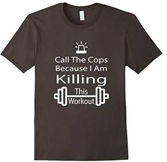 Call The Cops Because I Am Killing This Workout T-shirt