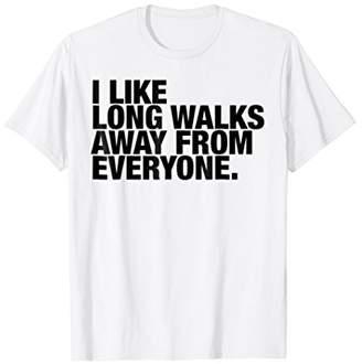 Funny T-shirt | I Like Long Walks Away From Everyone
