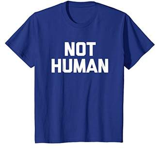 Not Human T-Shirt funny saying sarcastic novelty humor cute