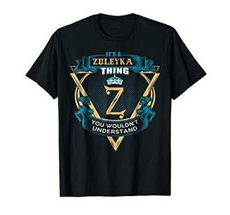 Its A Zuleyka Thing You Wouldn't Understand TShirt Name Tee