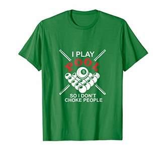 Pool' Funny Billiards T-shirts I play pool so I don't choke people