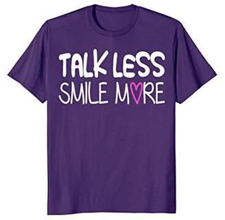Talk Less Smile More T-Shirt Cool Women Gift Shirt