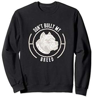 Breed Pit Bull Don't Bully My Sweatshirt