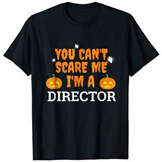 Can't Scare Me I'm a Director Funny Scary T-shirt Halloween