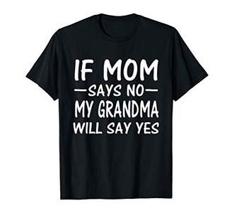 If Mom Says No My Grandma Will Say Yes Shirt