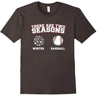 There Are Two Seasons: Winter and Baseball! Funny T-Shirt