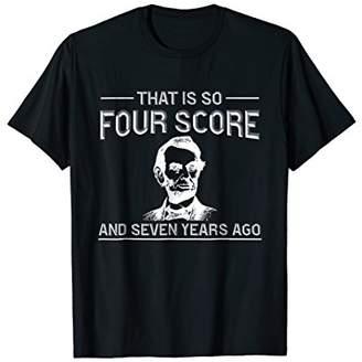 Funny History Teacher T-Shirt Joke Four Score & Seven Years