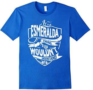 It's A Esmeralda Thing You Wouldn't Understand T-Shirt
