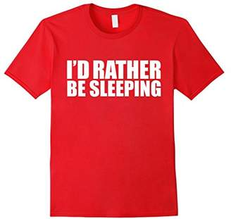 I'd Rather Be Sleeping Funny T-shirt Napping Napper Nap time