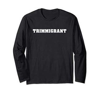 Trimmigrant Long Sleeve T-Shirt